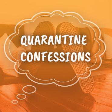 Quarantine Confessions